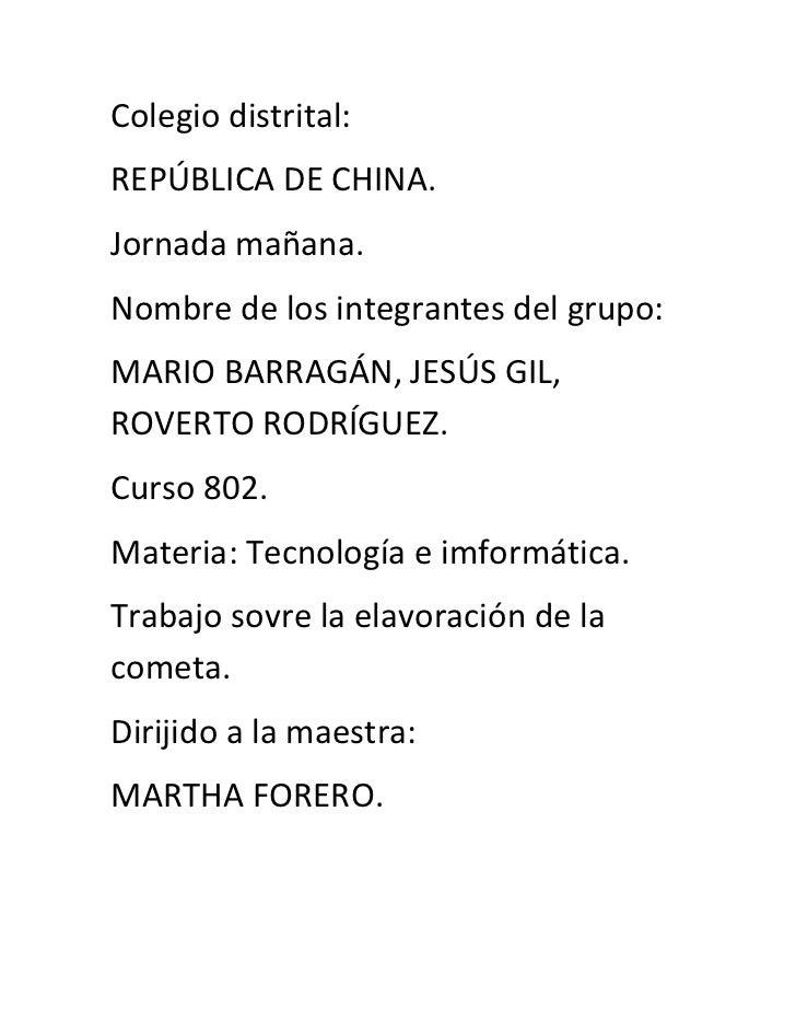 Colegio distrital:REPÚBLICA DE CHINA.Jornada mañana.Nombre de los integrantes del grupo:MARIO BARRAGÁN, JESÚS GIL,ROVERTO ...