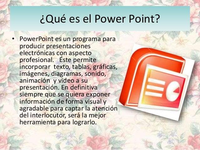 ¿Qué es el Power Point? • PowerPoint es un programa para producir presentaciones electrónicas con aspecto profesional. Ést...