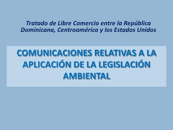 Tratado de Libre Comercio entre la República Dominicana, Centroamérica y los Estados Unidos<br />Comunicaciones relativas ...