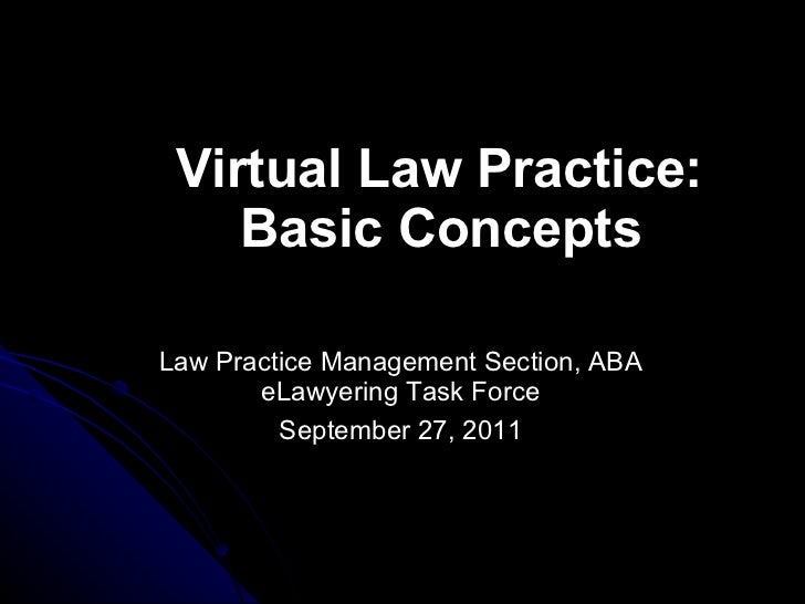 Virtual Law Practice: Basic Concepts <ul><li>Law Practice Management Section, ABA eLawyering Task Force </li></ul><ul><li>...