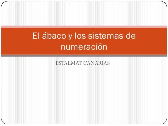 El ábaco y los sistemas de       numeración     ESTALMAT CANARIAS