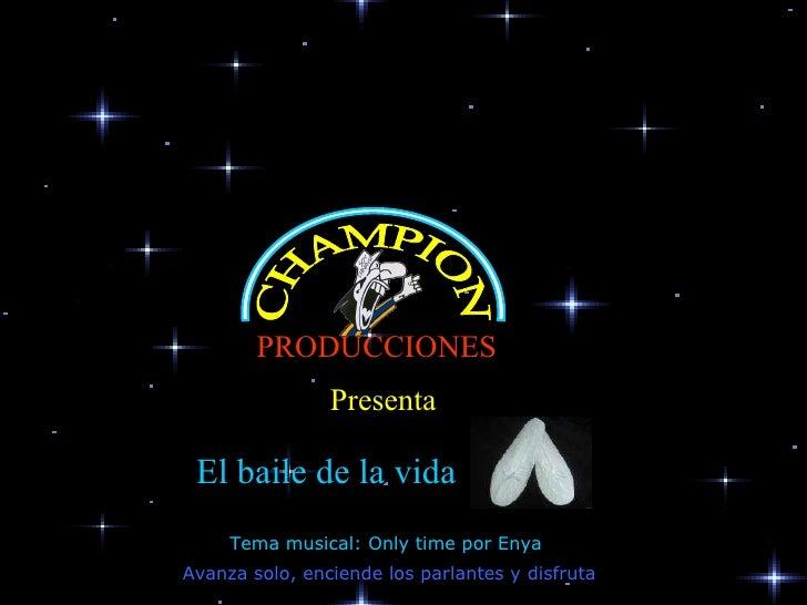 Presenta Avanza solo, enciende los parlantes y disfruta El baile de la vida Tema musical: Only time por Enya CHAMPION PROD...