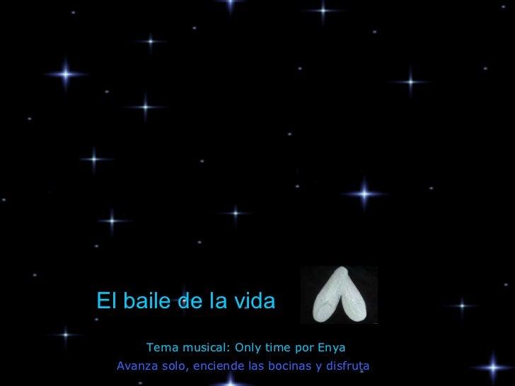 Avanza solo, enciende las bocinas y disfruta El baile de la vida Tema musical: Only time por Enya