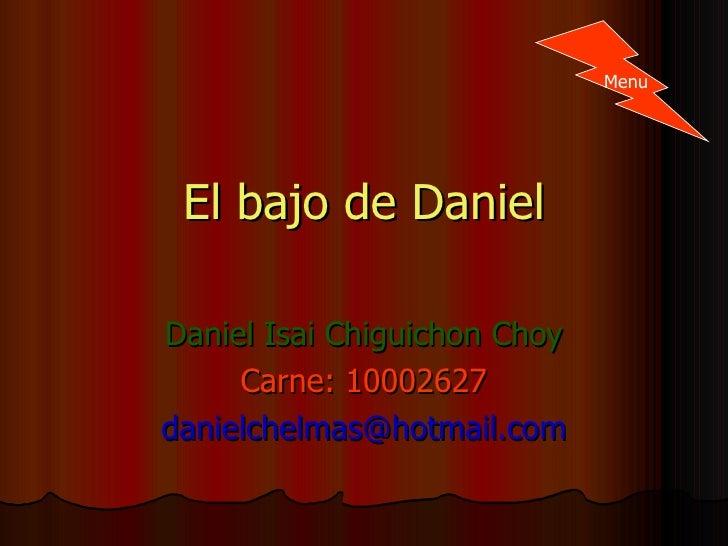 El bajo de Daniel Daniel Isai Chiguichon Choy Carne: 10002627 [email_address] Menu