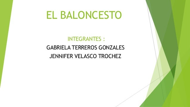 EL BALONCESTO INTEGRANTES : GABRIELA TERREROS GONZALES JENNIFER VELASCO TROCHEZ