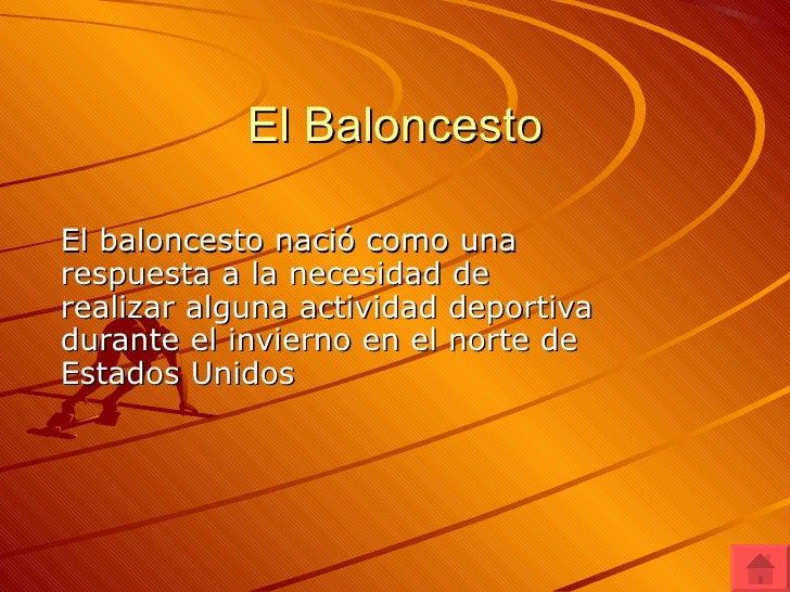 El Baloncesto El baloncesto nació como una respuesta a la necesidad de realizar alguna actividad deportiva durante el invi...