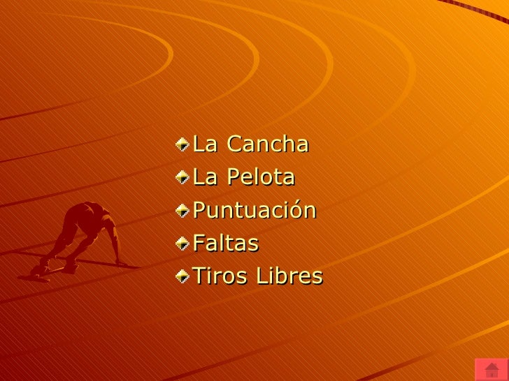 <ul><li>La Cancha </li></ul><ul><li>La Pelota </li></ul><ul><li>Puntuación </li></ul><ul><li>Faltas </li></ul><ul><li>Tiro...