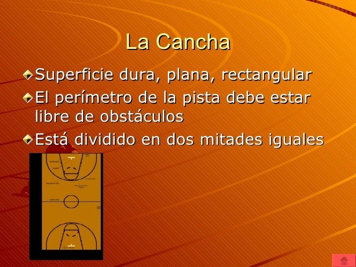 La Cancha <ul><li>Superficie dura, plana, rectangular  </li></ul><ul><li>El perímetro de la pista debe estar libre de obst...