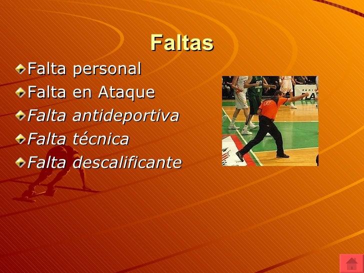 Faltas <ul><li>Falta personal </li></ul><ul><li>Falta en Ataque </li></ul><ul><li>Falta antideportiva </li></ul><ul><li>Fa...