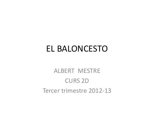 EL BALONCESTO    ALBERT MESTRE         CURS 2DTercer trimestre 2012-13