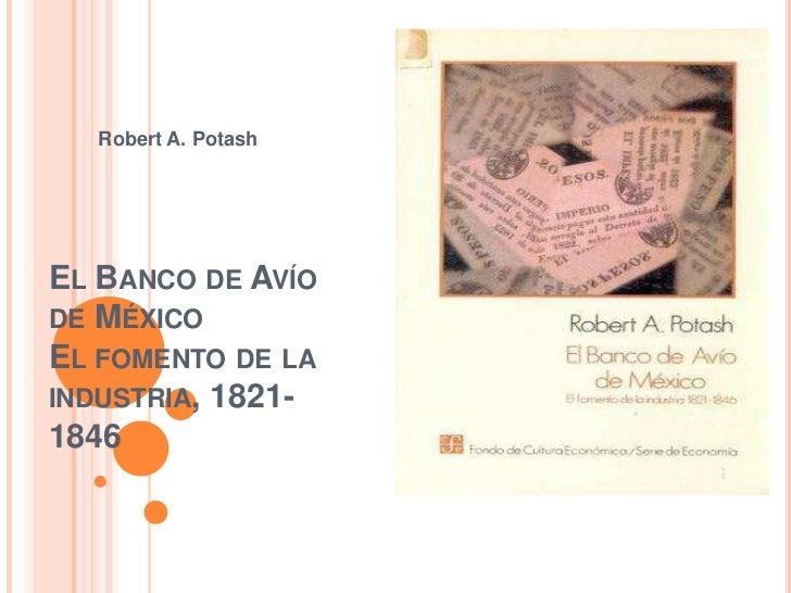 Robert A. PotashEL BANCO DE AVÍODE MÉXICOEL FOMENTO DE LAINDUSTRIA, 1821-1846