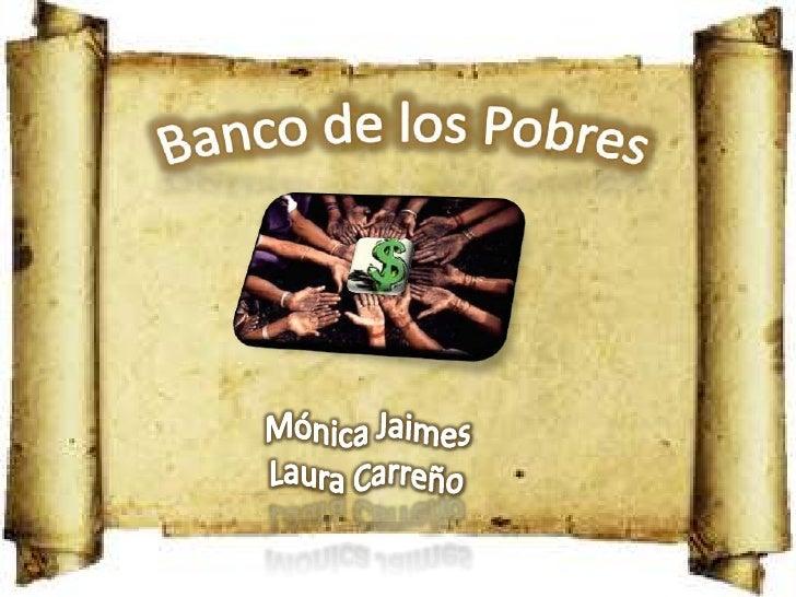 Banco de los Pobres<br />Mónica Jaimes<br />Laura Carreño<br />