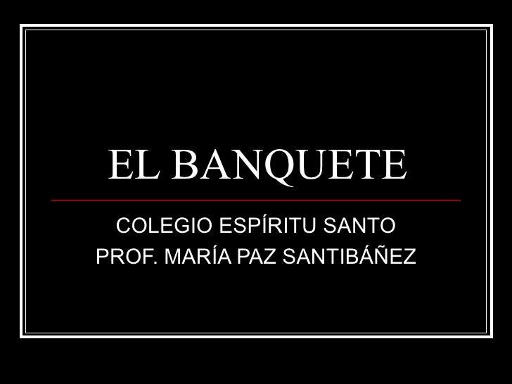 EL BANQUETE COLEGIO ESPÍRITU SANTO PROF. MARÍA PAZ SANTIBÁÑEZ