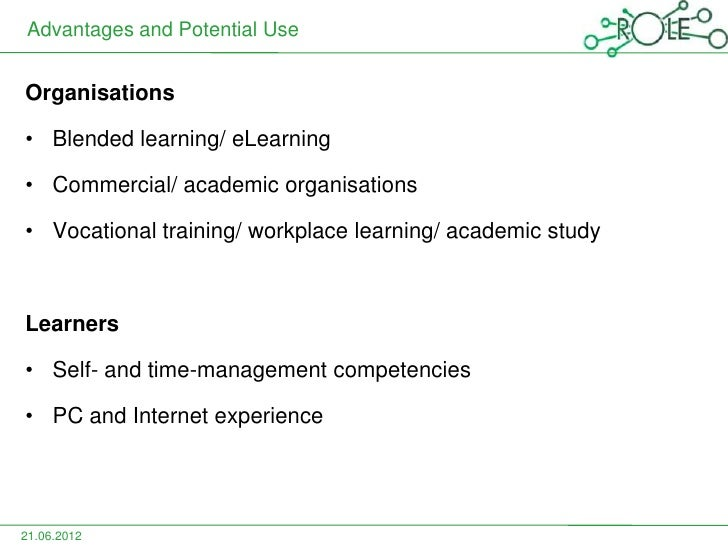 Advantages and Potential UseOrganisations• Blended learning/ eLearning• Commercial/ academic organisations• Vocational tra...