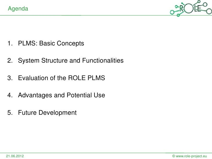 Agenda1. PLMS: Basic Concepts2. System Structure and Functionalities3. Evaluation of the ROLE PLMS4. Advantages and Potent...
