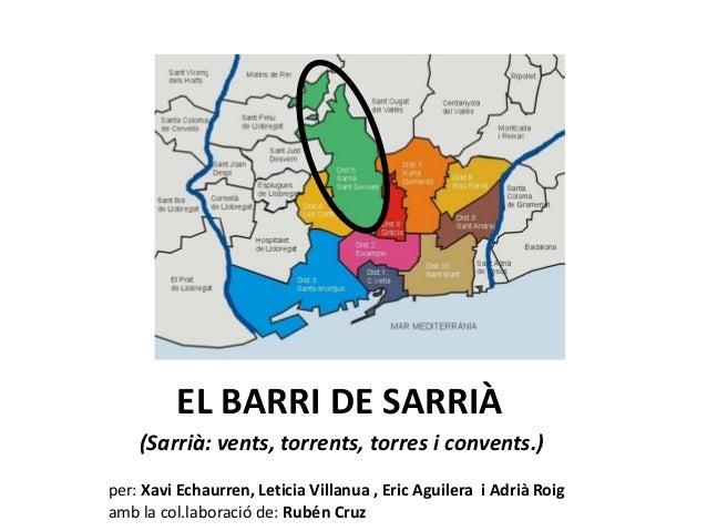EL BARRI DE SARRIÀ (Sarrià: vents, torrents, torres i convents.) per: Xavi Echaurren, Leticia Villanua , Eric Aguilera i A...