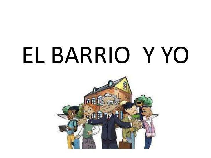 EL BARRIO Y YO