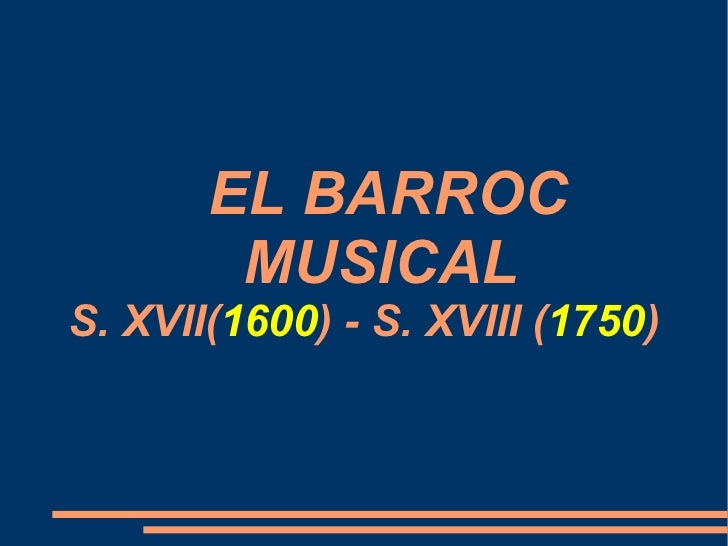 EL BARROC  MUSICAL  S. XVII( 1600 ) - S. XVIII ( 1750 )