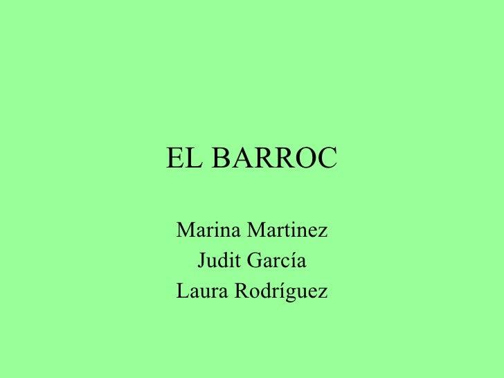 EL BARROC Marina Martinez Judit García Laura Rodríguez