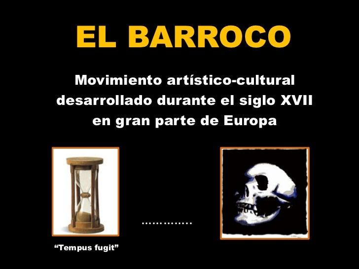 EL BARROCO<br />Movimiento artístico-cultural<br />desarrollado durante el siglo XVII<br />en gran parte de Europa<br />……...