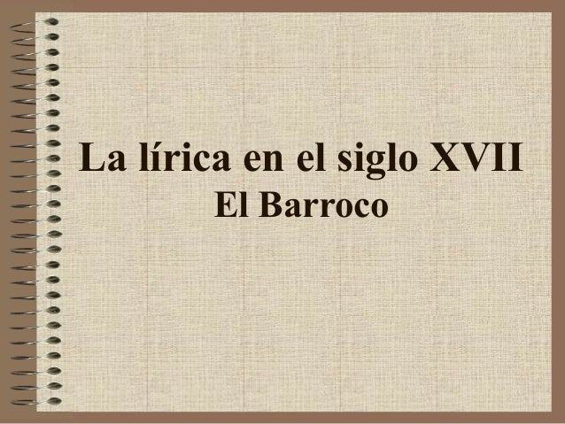 La lírica en el siglo XVII El Barroco