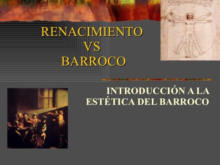 RENACIMIENTO  VS  BARROCO INTRODUCCIÓN A LA ESTÉTICA DEL BARROCO