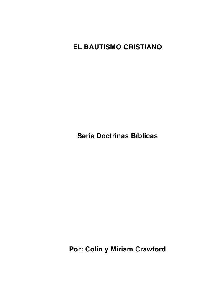EL BAUTISMO CRISTIANO       Serie Doctrinas Bíblicas     Por: Colín y Miriam Crawford