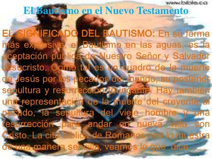 El Bautismo en el Nuevo Testamento<br />EL SIGNIFICADO DEL BAUTISMO: En su forma másexpresiva, el Bautismo en lasaguas, es...
