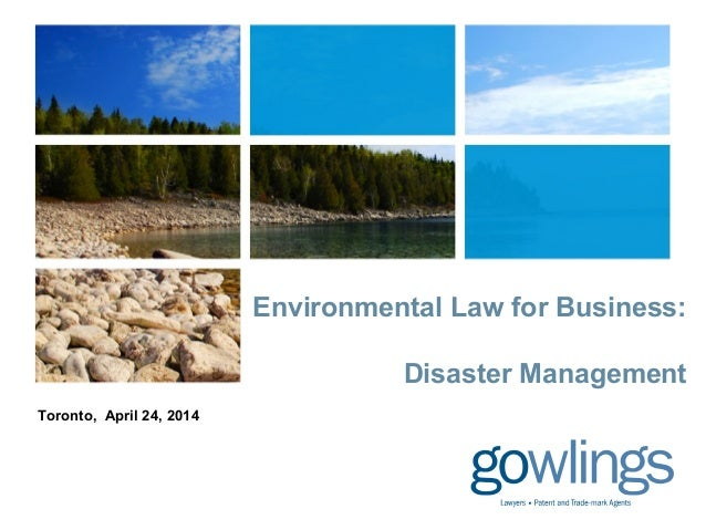Environmental Law for Business: Disaster Management Toronto, April 24, 2014