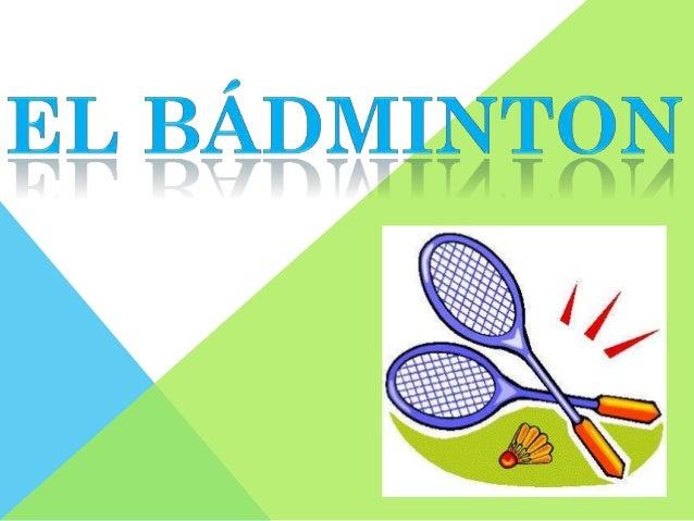 El bádminton es un deporte de raqueta quepuede ser jugado por dos personas o por cuatroen parejas. Este deporte, que requi...