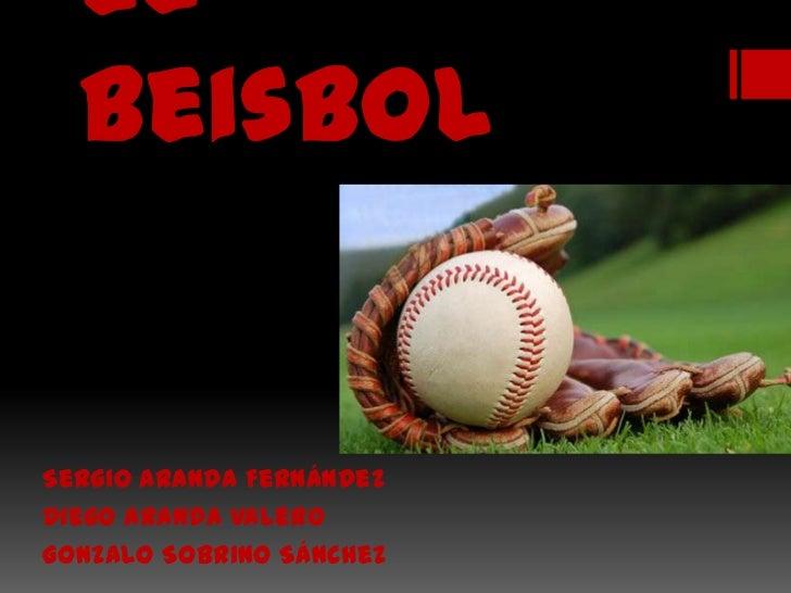 el beisbol <br />Sergio Aranda Fernández <br />Diego Aranda Valero<br />Gonzalo Sobrino Sánchez<br />