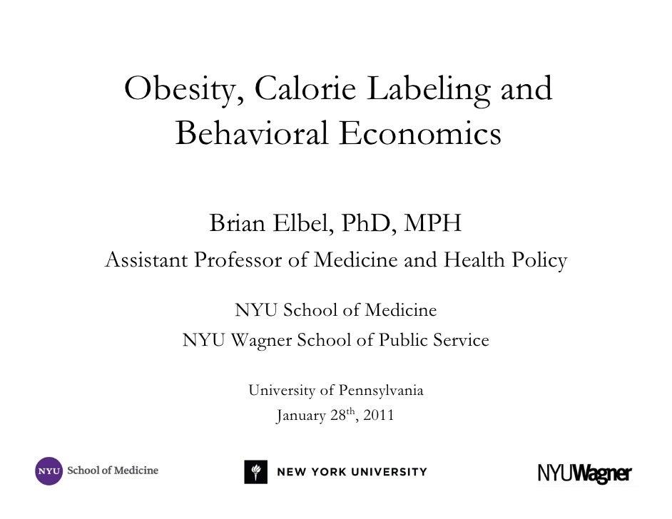 Obesity, Calorie Labeling and    Behavioral Economics           Brian Elbel, PhD, MPHAssistant Professor of Medicine and H...