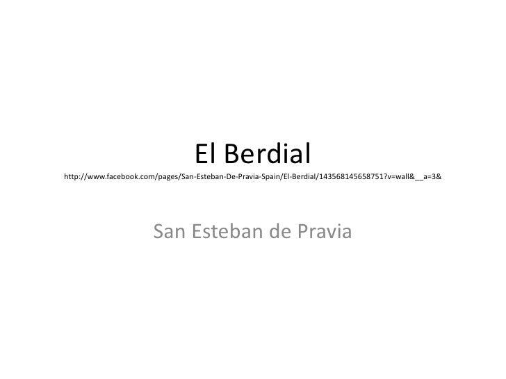 El Berdialhttp://www.facebook.com/pages/San-Esteban-De-Pravia-Spain/El-Berdial/143568145658751?v=wall&__a=3&<br />San Este...