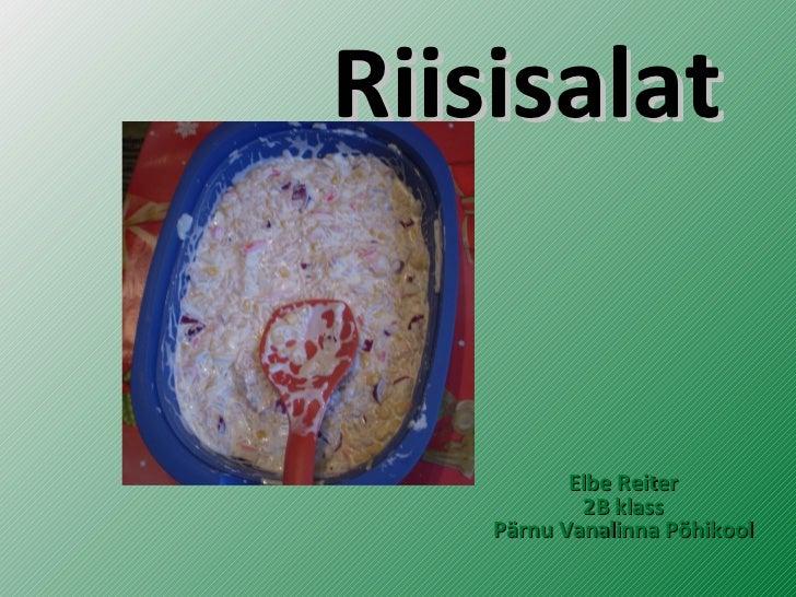 Riisisalat           Elbe Reiter            2B klass    Pärnu Vanalinna Põhikool
