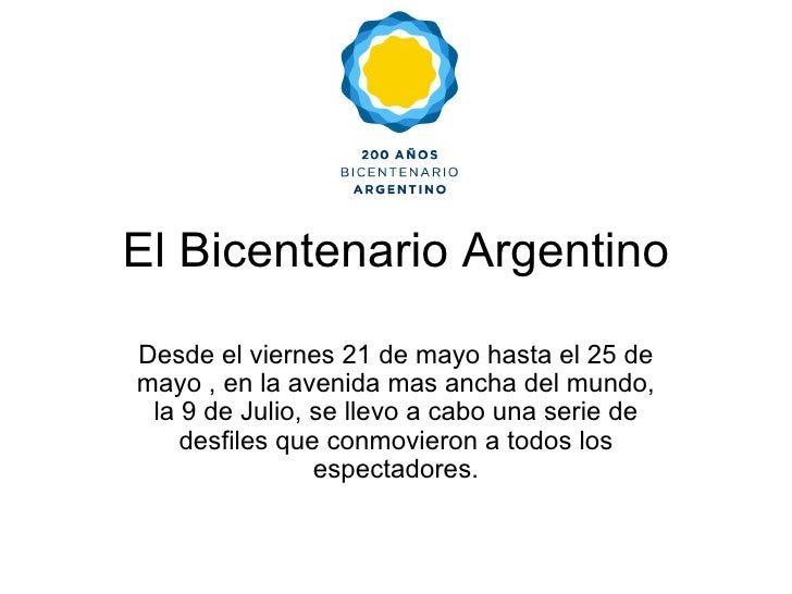El Bicentenario Argentino Desde el viernes 21 de mayo hasta el 25 de mayo , en la avenida mas ancha del mundo, la 9 de Jul...
