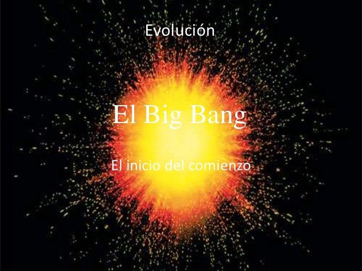 El Big Bang<br />El inicio del comienzo<br />La Evolución<br />