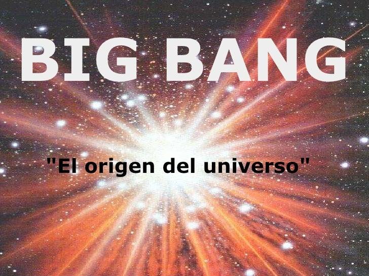 """BIG BANG """"El origen del universo"""""""