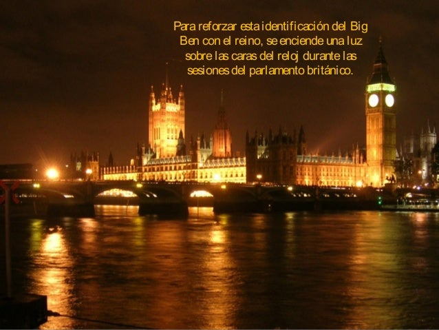 Parareforzar estaidentificación del Big Ben con el reino, seenciendeunaluz sobrelascarasdel reloj durantelas sesionesdel p...