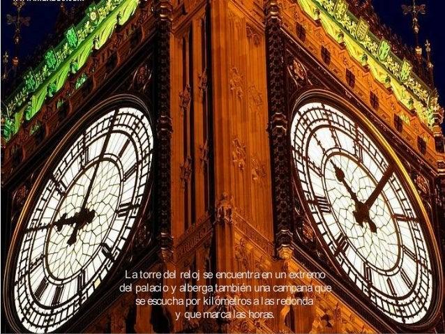 Latorredel reloj seencuentraen un extremo del palacio y albergatambién unacampanaque seescuchapor kilómetrosalasredonda y ...