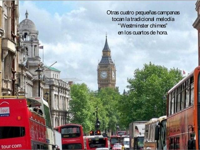 """Otrascuatro pequeñascampanas tocan latradicional melodía """"Westminster chimes"""" en loscuartosdehora."""