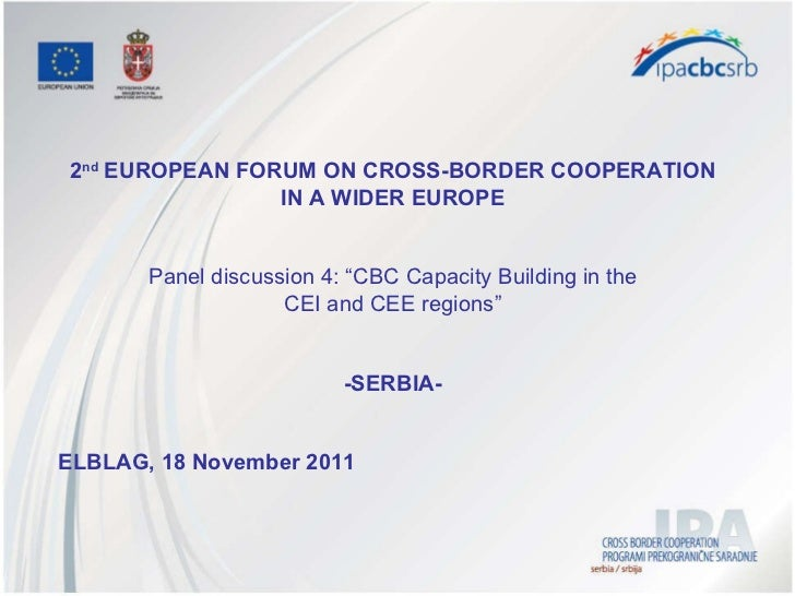 "2 nd  EUROPEAN FORUM ON CROSS-BORDER COOPERATION IN A WIDER EUROPE Panel discussion 4: ""CBC Capacity Building in the CEI a..."