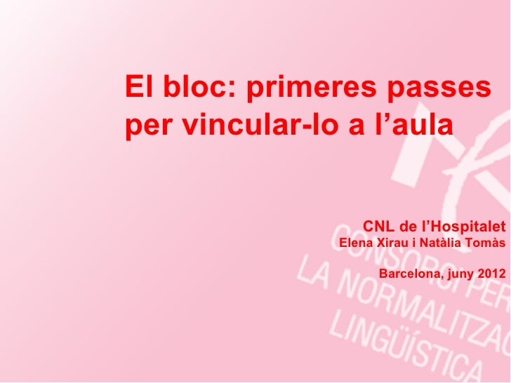 El bloc: primeres passesper vincular-lo a l'aula                 CNL de l'Hospitalet              Elena Xirau i Natàlia To...
