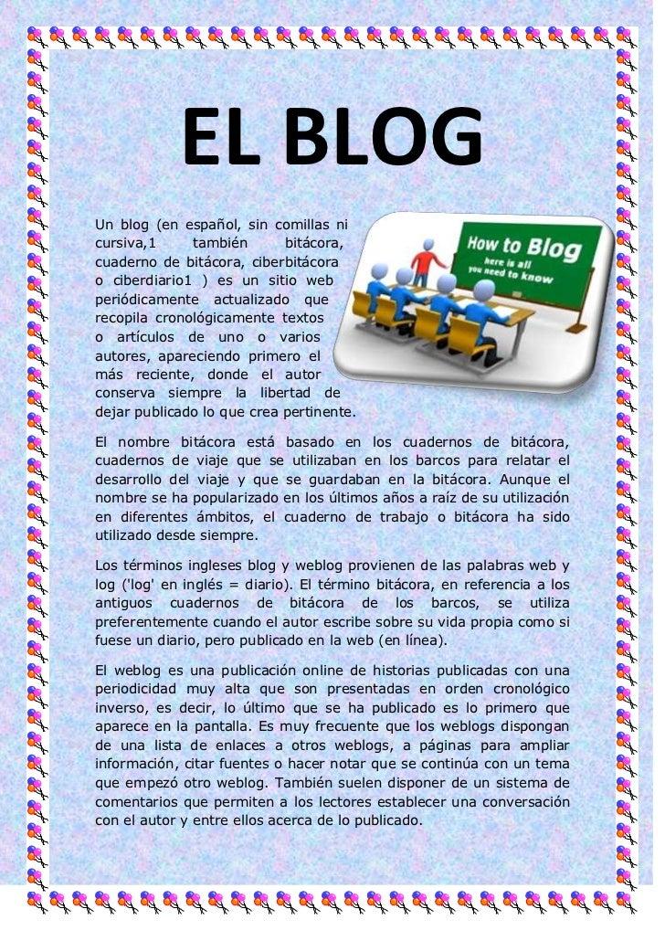 EL BLOGUn blog (en español, sin comillas nicursiva,1     también       bitácora,cuaderno de bitácora, ciberbitácorao ciber...