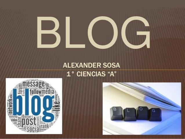 """BLOG ALEXANDER SOSA 1° CIENCIAS """"A"""""""
