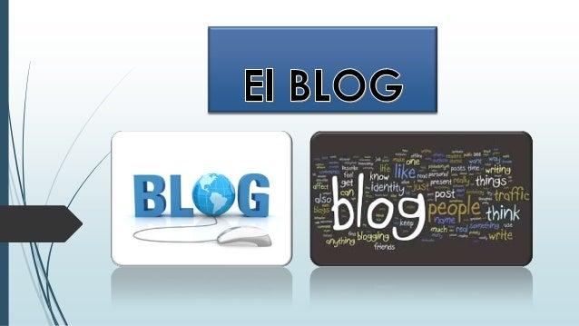BLOG  Es un sitio web en el que uno o varios autores publican cronológicamente textos o artículos, apareciendo primero el...