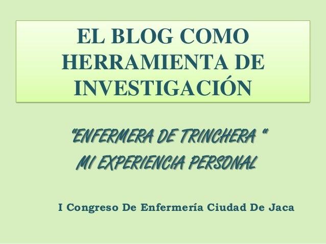 """EL BLOG COMOHERRAMIENTA DEINVESTIGACIÓN""""ENFERMERA DE TRINCHERA """"MI EXPERIENCIA PERSONALI Congreso De Enfermería Ciudad De ..."""