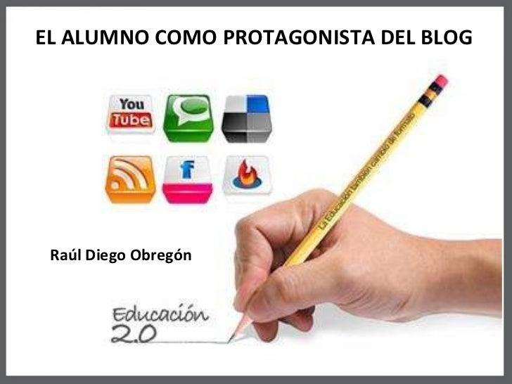 Raúl Diego Obregón EL ALUMNO COMO PROTAGONISTA DEL BLOG