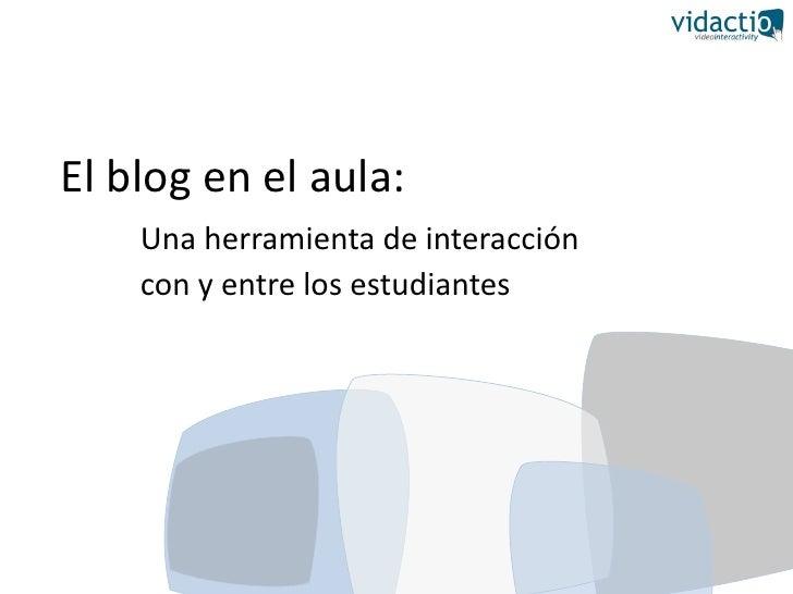 El blog en el aula:     Una herramienta de interacción     con y entre los estudiantes