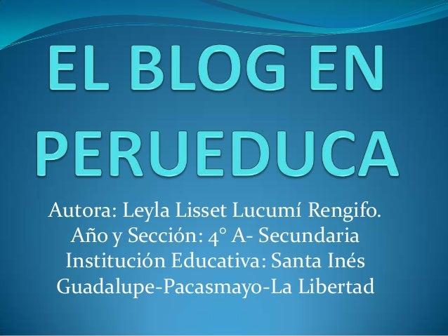 Autora: Leyla Lisset Lucumí Rengifo. Año y Sección: 4° A- Secundaria Institución Educativa: Santa Inés Guadalupe-Pacasmayo...