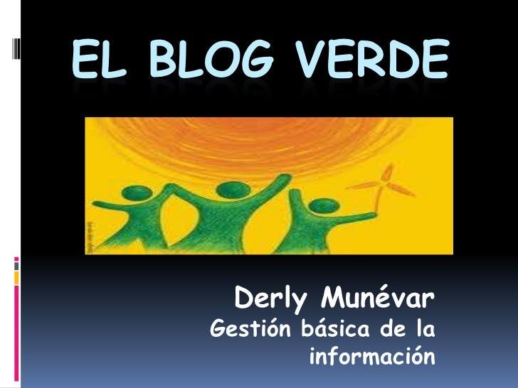 El blog verde<br />Derly Munévar<br />Gestión básica de la información <br />
